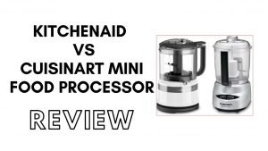 Kitchenaid vs Cuisinart Mini Food Processor : Which One to Buy [Review]