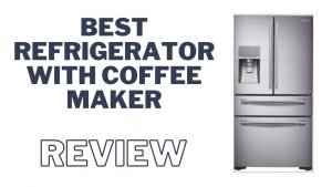 Best Refrigerator With Keurig k-cup Coffee Brewing System Review