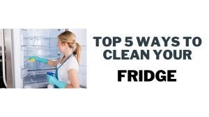 Top 5 ways to clean your refrigerator | Best 5 ways how to clean fridge