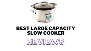 Best Large Capacity Slow Cooker 2021 For Your Kitchen