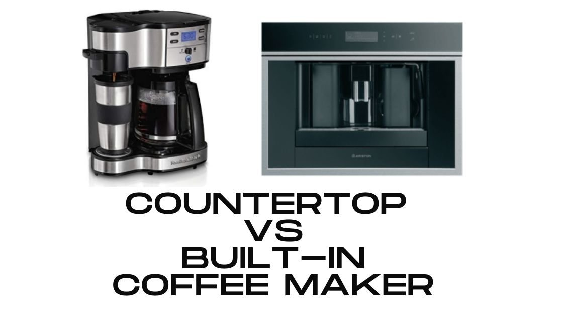 Countertop or Regular Coffee maker vs Built-in Coffee maker | Comparison