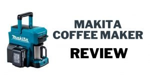 Makita Coffee maker review [2021] – Makita cordless coffee machine